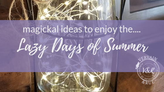 lazy days of summer | vervain & rue